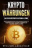 KRYPTOWÄHRUNGEN - Das 1x1 der Investments in Bitcoin & Altcoins: Wie Sie die Blockchain richtig verstehen lernen, in Kryptowährungen intelligent investieren...