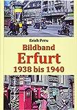 Bildband Erfurt 1938 bis 1940: Alltags- und Stadtfotos – Einblicke in die Stadt Erfurt