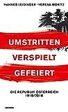 Umstritten, verspielt, gefeiert. Die Republik Österreich 1918/2018
