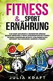 Fitness & Sport Ernährung: Für einen gesunden & definierten Körper Besser abnehmen & mehr Leistungsfähigkeit durch gesunde Ernährung - Rezepte & Ratgeber...