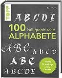 100 kalligraphische Alphabete: Von klassisch bis modern – kalligraphische Alphabete für Einsteiger und Fortgeschrittene (TOPP KOMPAKT)