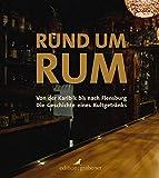 Rund um Rum: Von der Karibik bis nach Flensburg - Die Geschichte eines Kultgetränks