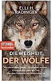 Die Weisheit der Wölfe: Wie sie denken, planen, füreinander sorgen. Erstaunliches über das Tier, das dem Menschen am ähnlichsten ist