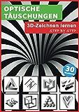 Optische Täuschungen: 3D zeichnen lernen - Step by Step!: Optische Illusionen und Perspektive richtig sehen und realistisch zeichnen lernen in 5 ... für...