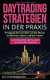 Daytrading Strategien in der Praxis: erfolgreiches Handeln an der Börse mit Aktien, Forex und Derivaten  + auführliches Kapitel zur technischen ... Börse und...