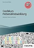 Crashkurs Personalentwicklung: Mitarbeiter fördern und binden (Haufe Fachbuch 14056)