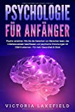 PSYCHOLOGIE FÜR ANFÄNGER - Psyche verstehen: Wie Sie die Gedanken von Menschen lesen, das Unterbewusstsein beeinflussen und psychische Erkrankungen mit DSM-5...