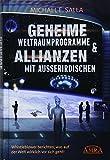 GEHEIME WELTRAUMPROGRAMME & ALLIANZEN MIT AUSSERIRDISCHEN [US-Bestseller in deutscher Übersetzung]: Whistleblower berichten, was auf der Welt wirklich vor sich...