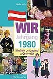 Wir vom Jahrgang 1980 - Kindheit und Jugend in Österreich (Jahrgangsbände Österreich)