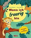 Wenn ich traurig bin: Wenn ich traurig bin | Bilderbuch für Kinder ab 3 zum Mitmachen und Trostfinden
