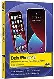 iPhone 12, 12 mini, 12 Pro und 12 Pro Max - Einfach alles können - Die Anleitung zu allen neuen iPhones. Aktuell zu iOS 14 - Für Einsteiger und...