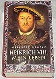 Heinrich VIII. Mein Leben
