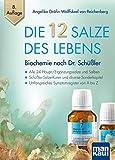 Die 12 Salze des Lebens - Biochemie nach Dr. Schüßler: Alle 24 Haupt-/Ergänzungssalze und Salben - Schüßler-Salze-Kuren und diverse Sonderkapitel -...
