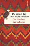Du kannst den Fluss nicht anhalten - Weisheiten der Indianer (Geschenkbuch Weisheit, Band 41)