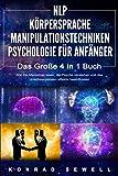 NLP FÜR ANFÄNGER | KÖRPERSPRACHE | MANIPULATIONSTECHNIKEN | PSYCHOLOGIE FÜR ANFÄNGER - Das 4 in 1 Buch: Wie Sie Menschen lesen, die Psyche verstehen und...