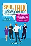 Smalltalk lernen & Manipulationstechniken für Anfänger: Wie Sie Freunde für sich gewinnen, Menschen lesen und Ihre Kommunikation, Körpersprache & Rhetorik...