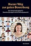 Kurzer Weg zur guten Bewerbung: Der Kompakt-Ratgeber für Bewerbungsmappe und Vorstellungsgespräch