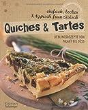 Quiches & Tartes - Lieblingsrezepte von pikant bis süß