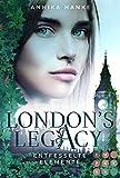 London's Legacy. Entfesselte Elemente: Urban Fantasy über eine furchtlose Heldin, die mit ihren geheimen Kräften London retten muss