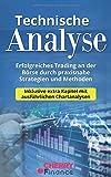 Technische Analyse: Erfolgreiches Trading an der Börse durch praxisnahe Strategien und Methoden - Inklusive extra Kapitel mit ausführlichen ... Börse und...