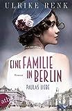 Eine Familie in Berlin - Paulas Liebe: Roman (Die große Berlin-Familiensaga 1)