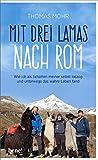 Mit drei Lamas nach Rom: Wie ich als Schatten meiner selbst loszog und unterwegs das wahre Leben fand