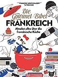 Die Gourmet-Bibel Frankreich: Das monumentale Standardwerk zur französischen Küche. Mit 375 Rezepten auf 400 Seiten und 1000 Bildern ein ... Absolut alles...