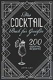 Das COCKTAIL Buch für Genießer: 200 Cocktail Rezepte für einen perfekt gemixten Drink. Lerne alles Wichtige über Cocktails, die Geschichte und das richtige...