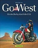 Harley USA - Go West: Mit der Harley durch die USA. Ein Reisebildband mit den 7 schönsten Motorradtouren durch die USA - von der Route 66, dem Highway No. 1...