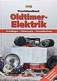 Praxishandbuch: Oldtimer-Elektrik: Grundlagen - Fehlersuche - Instandhaltung (Edition Oldtimer Markt)