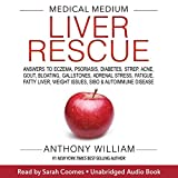 Medical Medium Liver Rescue: Answers to Eczema, Psoriasis, Diabetes, Strep, Acne, Gout, Bloating, Gallstones, Adrenal Stress, Fatigue, Fatty Liver, Weight...