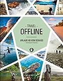 Offline –Urlaub ab vom Schuss: Unentdeckte Reiseziele (KUNTH Bildbände/Illustrierte Bücher)