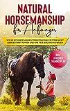 Natural Horsemanship für Anfänger: Wie sie mit einfühlsamen Pferdetraining Ihr Pferd sanft aber bestimmt führen und eine tiefe Bindung aufbauen - inkl....