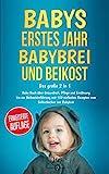 Babys erstes Jahr І Babybrei und Beikost: Das große 2 in 1 Baby Buch über Gesundheit, Pflege und Ernährung bis zur Beikosteinführung mit 150 einfachen...