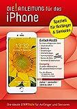 DIE Anleitung für das iPhone - Speziell für Anfänger und Senioren