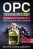 OPC Traubenkernextrakt und Vitamin C für Anfänger: Gemeinsam auf Radikalenjagd Anwendung, Wirkung, Nebenwirkung, Studien, Vitamine, Mineralstoffe,...