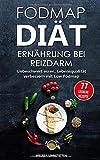 FODMAP DIÄT - Ernährung bei Reizdarm: Unbeschwert essen, Lebensqualität verbessern mit Low Fodmap. inkl. 77 leckeren Rezepten (Gesünder Leben, Wohlbefinden...