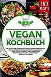 Vegan Kochbuch: Die 150 besten veganen Rezepte für eine vegetarische und vegane Ernährung. Abnehmen und gesund leben leicht gemacht. Inkl. indisch und...