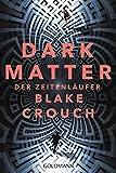 Dark Matter. Der Zeitenläufer: Roman