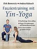 Faszientraining mit Yin-Yoga: Nachhaltiger Stressabbau. Gegen Verspannungen und Rückenbeschwerden. Für einen rundum gesunden Körper. Mit einem Vorwort von...