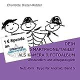 Dein Smartphone/Tablet als Kamera und Fotoalbum - verständlich und alltagstauglich: Netz-Omi: Tipps für Android, Band 5