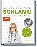 SCHLANK! und gesund mit der Doc Fleck Methode - So werden Sie auch das innere Bauchfett los - köstliche Gesundrezepte für eine kohlenhydratarme und...