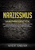 Narzissmus: SELBSTVERLIEBTES ICH. Weiblichen Narzissmus und männlichen Narzissmus verstehen. Narzisstische Persönlichkeitsstörungen erkennen. Betroffenen ......
