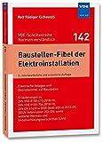 Baustellen-Fibel der Elektroinstallation: Elektrische Anlagen und Betriebsmittel auf Baustellen; Erläuterungen zu DIN VDE 0100-410:2018-10, DIN VDE ......