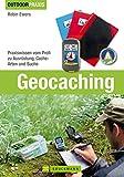 Outdoor Praxis Geocaching: Bestes Praxiswissen vom Profi inkl. detaillierter Beschreibungen zu Ausrüstung, Geocache, Naturschutz, GPS Geräte und Smartphones...