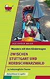 Wandern mit dem Kinderwagen – zwischen Stuttgart und Schwarzwald: 35 babytaugliche Touren