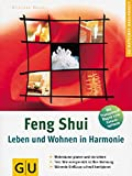 Feng Shui - Leben und Wohnen in Harmonie: Wohnräume planen und einrichten. Test: Wie energiereich ist Ihre Wohnung. Störende Einflüsse schnell korrigieren...