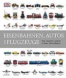 Eisenbahnen, Autos und Flugzeuge: Das visuelle Lexikon in über 3000 Bildern