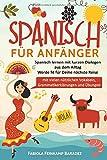 Spanisch für Anfänger: Spanisch lernen mit kurzen Dialogen aus dem Alltag - Werde fit für Deine nächste Reise (mit vielen nützlichen Vokabeln,...