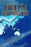 Buch für Optionsscheine: Buch zur Dokumentation von Käufen und Verkäufen von Aktien und Wertpapieren / A5